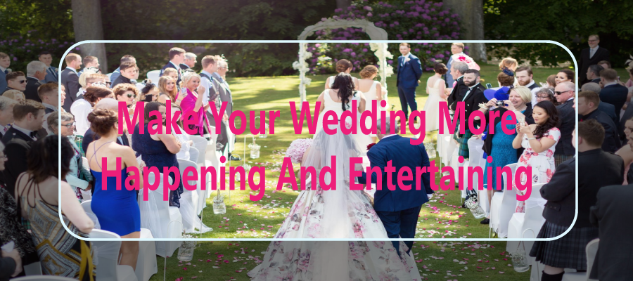 Make your wedding more happening and entertaining